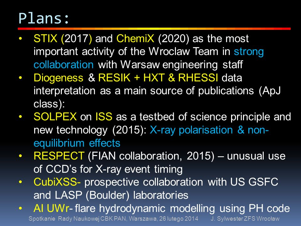 Plans:STIX (2017) and ChemiX (2020) as the most important activity of the Wroclaw Team in strong collaboration with Warsaw engineering staff.