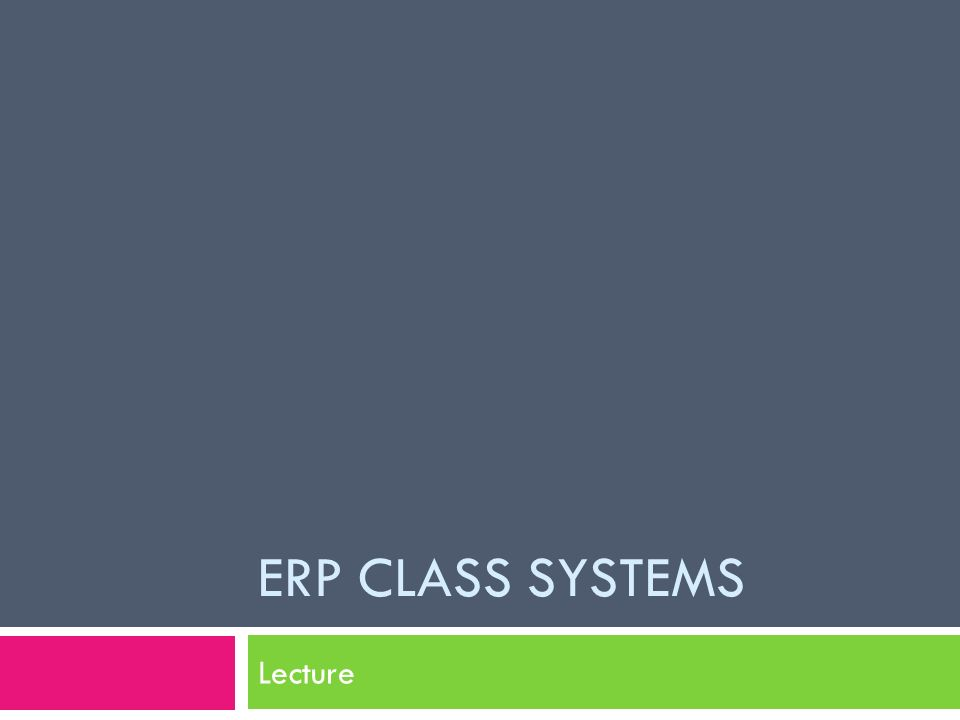 ERP class systems Lecture