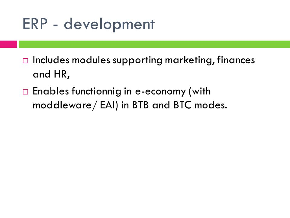 ERP - development Includes modules supporting marketing, finances and HR,