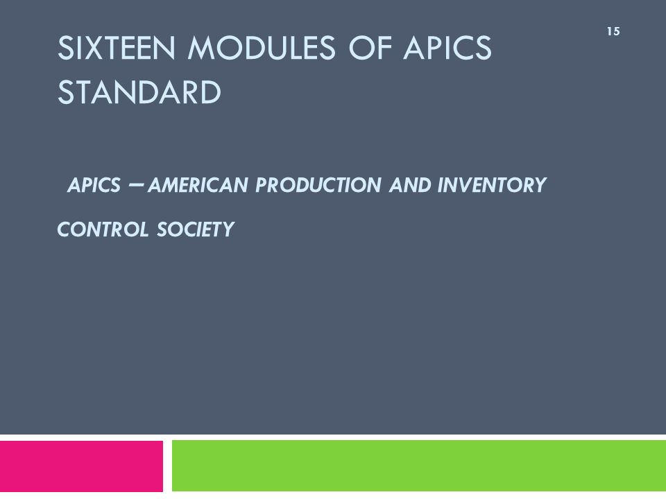 Sixteen modules of APICS standard APICS – American Production and Inventory Control Society
