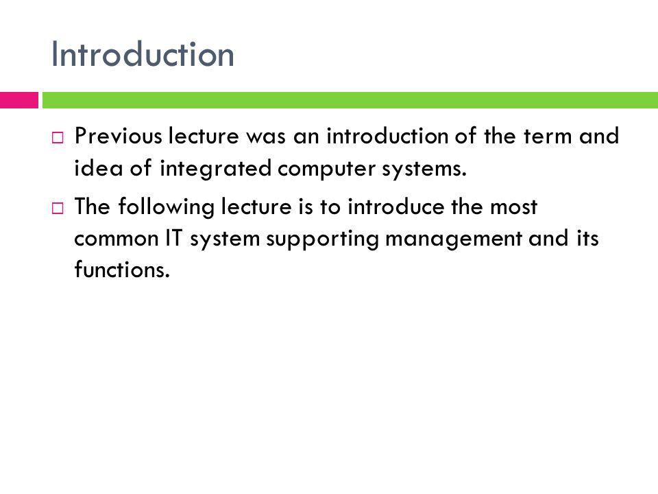 Introduction Previous lecture was an introduction of the term and idea of integrated computer systems.
