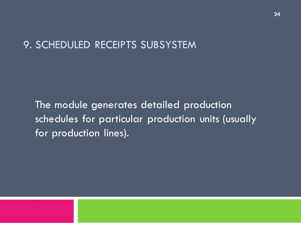 9. Scheduled Receipts Subsystem