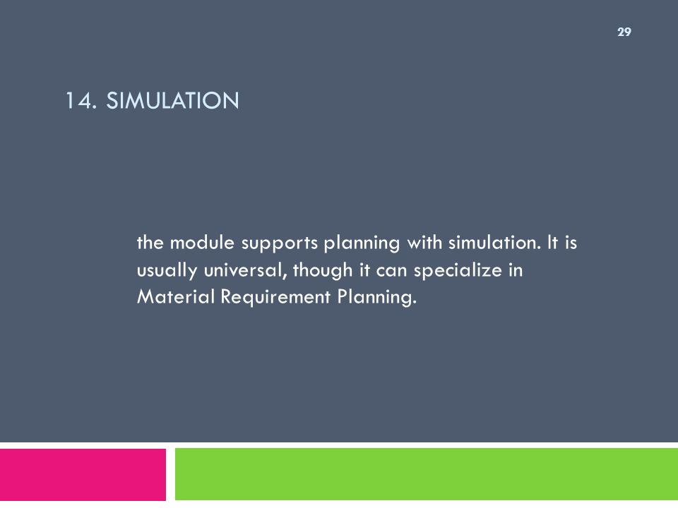 14. Simulation the module supports planning with simulation.