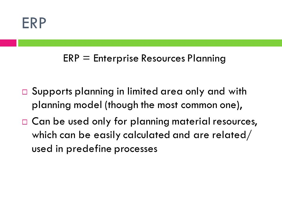 ERP = Enterprise Resources Planning