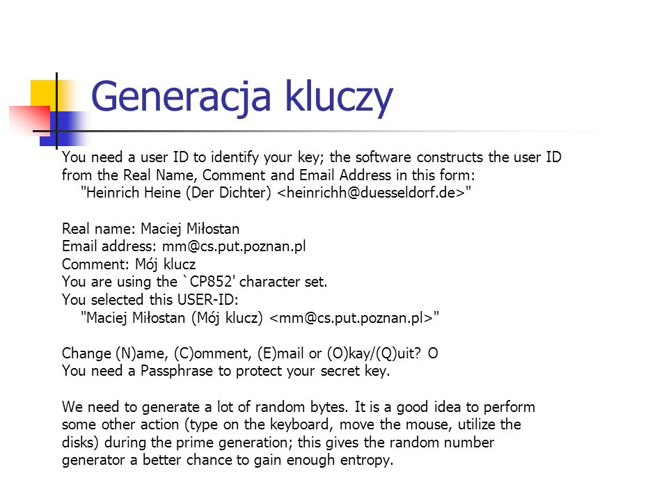Generacja kluczy You need a user ID to identify your key; the software constructs the user ID.