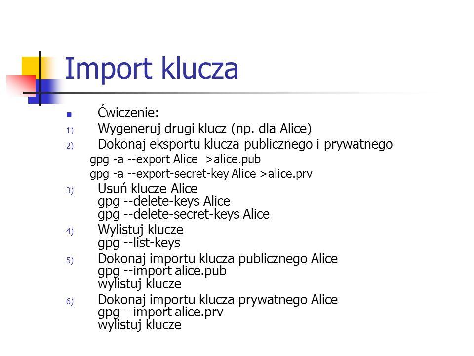 Import klucza Ćwiczenie: Wygeneruj drugi klucz (np. dla Alice)