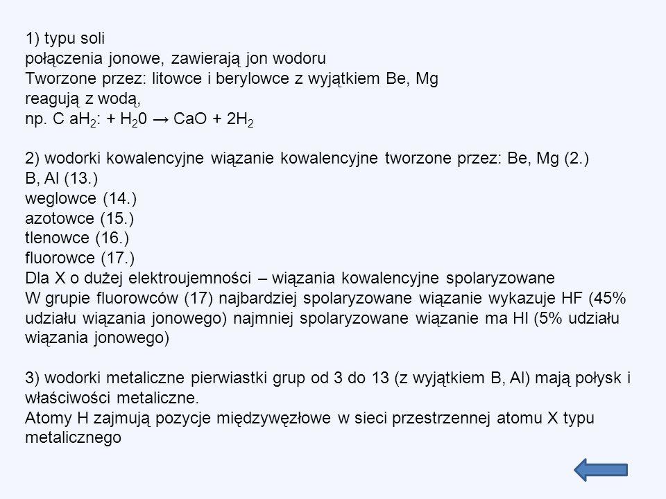 1) typu soli połączenia jonowe, zawierają jon wodoru. Tworzone przez: litowce i berylowce z wyjątkiem Be, Mg.