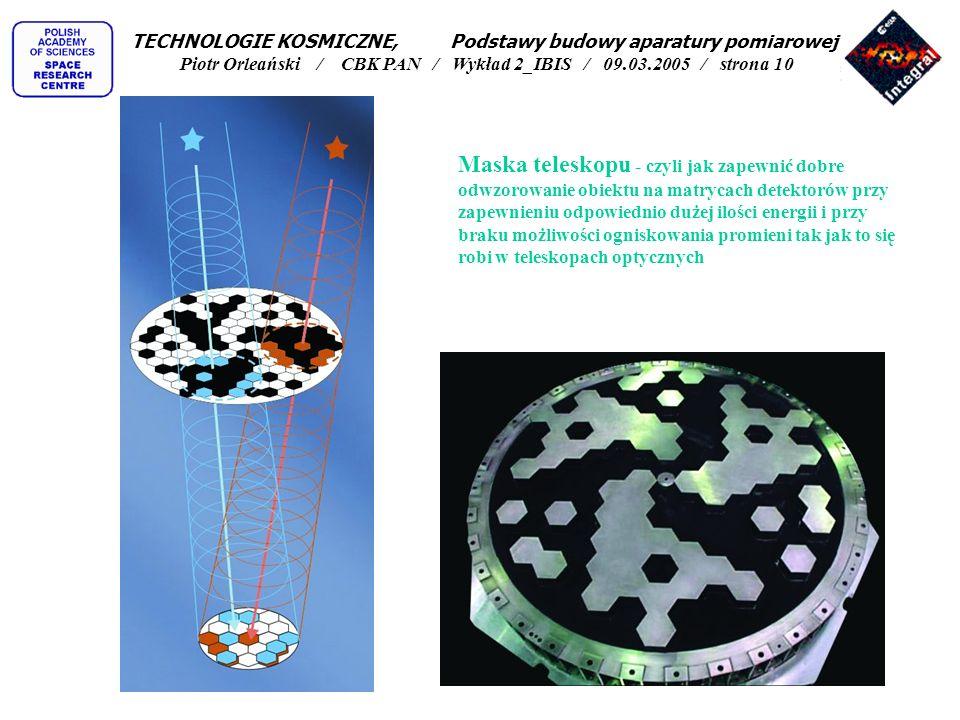 TECHNOLOGIE KOSMICZNE, Podstawy budowy aparatury pomiarowej Piotr Orleański / CBK PAN / Wykład 2_IBIS / 09.03.2005 / strona 10