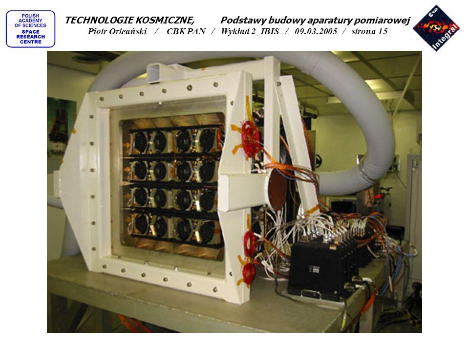 TECHNOLOGIE KOSMICZNE, Podstawy budowy aparatury pomiarowej Piotr Orleański / CBK PAN / Wykład 2_IBIS / 09.03.2005 / strona 15