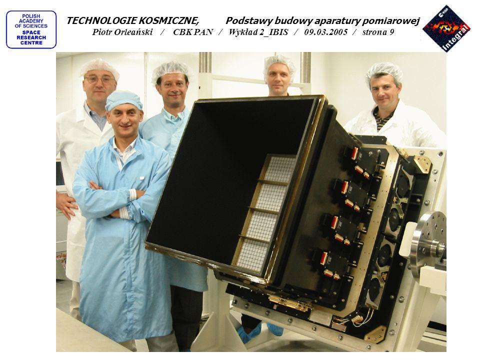 TECHNOLOGIE KOSMICZNE, Podstawy budowy aparatury pomiarowej Piotr Orleański / CBK PAN / Wykład 2_IBIS / 09.03.2005 / strona 9