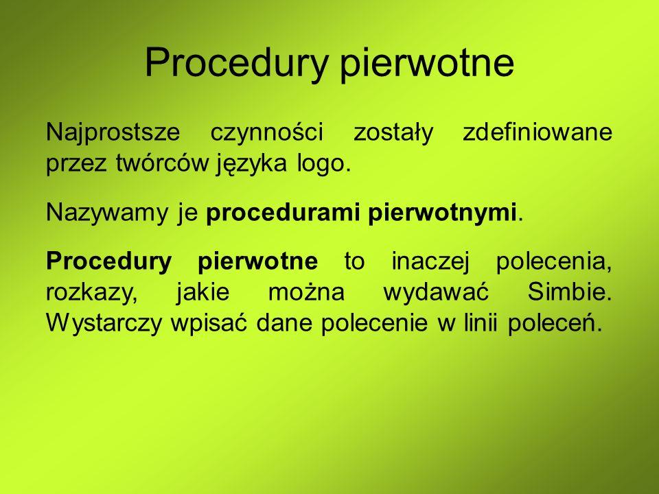 Procedury pierwotne Najprostsze czynności zostały zdefiniowane przez twórców języka logo. Nazywamy je procedurami pierwotnymi.