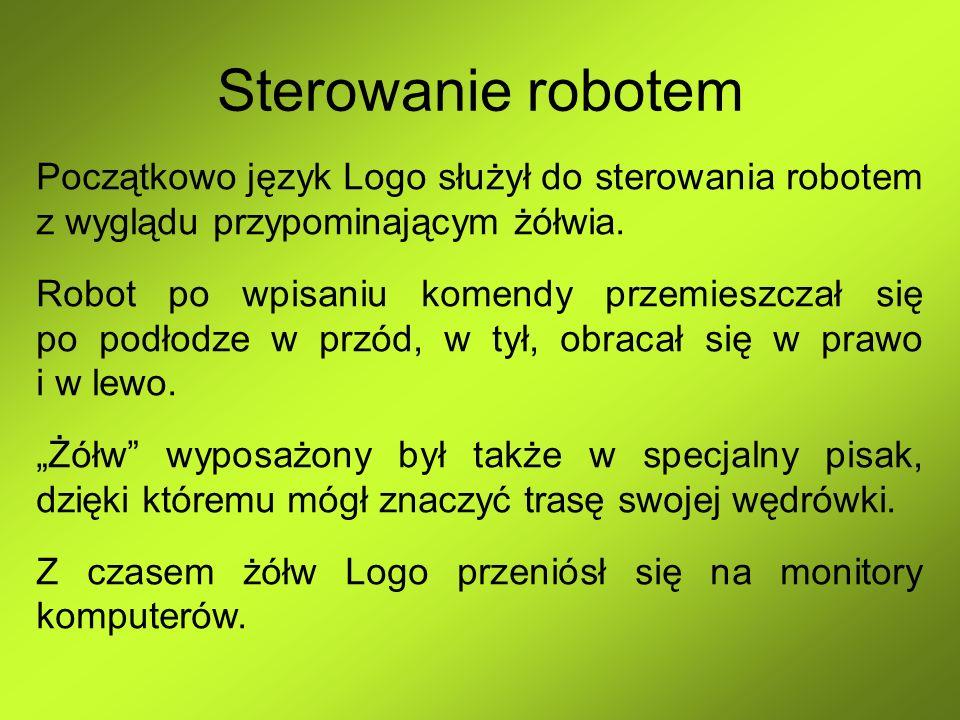 Sterowanie robotem Początkowo język Logo służył do sterowania robotem z wyglądu przypominającym żółwia.