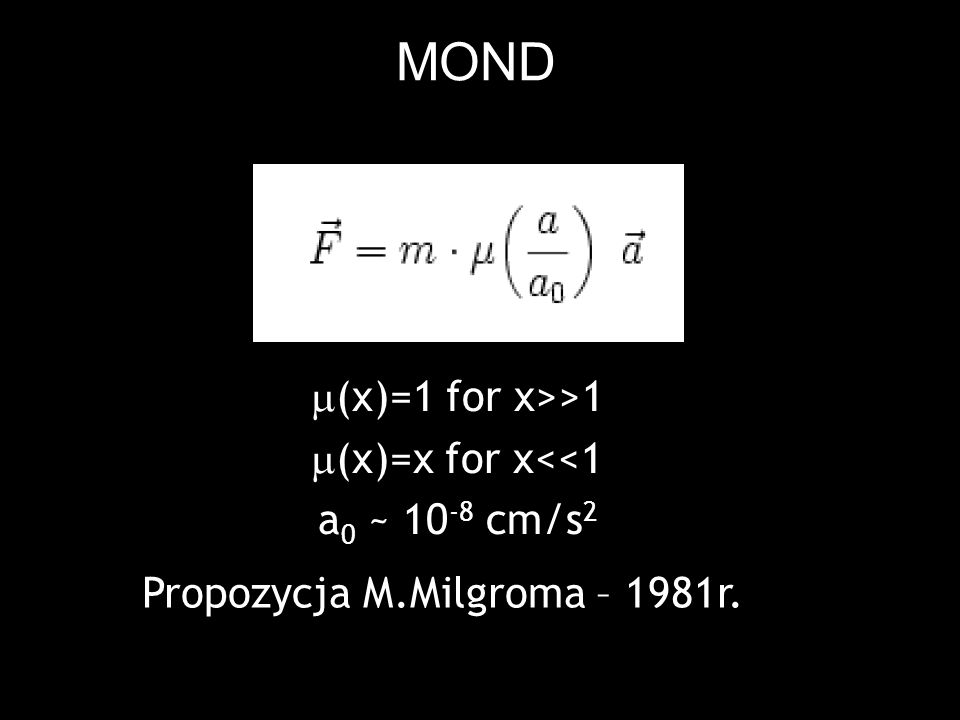 MOND m(x)=1 for x>>1 m(x)=x for x<<1 a0 ~ 10-8 cm/s2