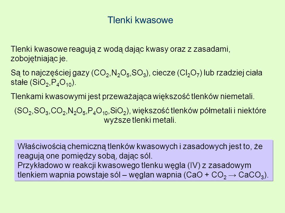 Tlenki kwasowe Tlenki kwasowe reagują z wodą dając kwasy oraz z zasadami, zobojętniając je.