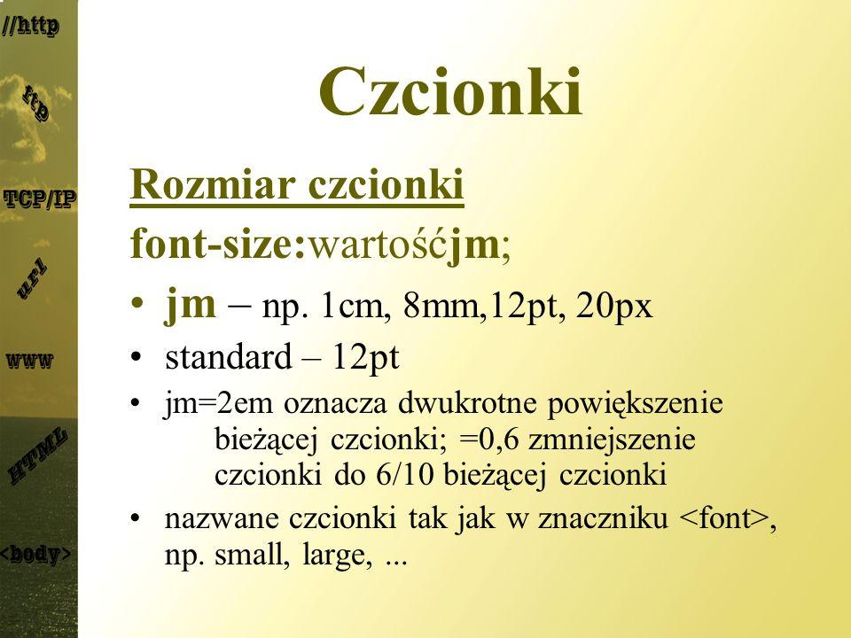 Czcionki Rozmiar czcionki font-size:wartośćjm;