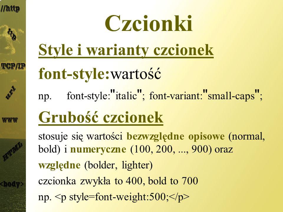 Czcionki Style i warianty czcionek font-style:wartość Grubość czcionek