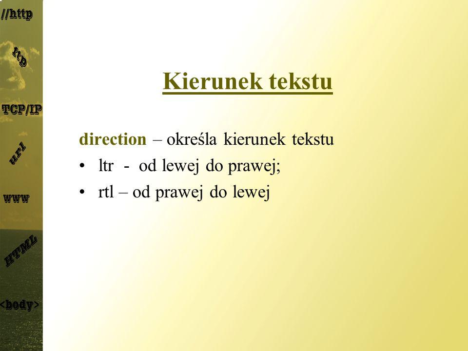 Kierunek tekstu direction – określa kierunek tekstu