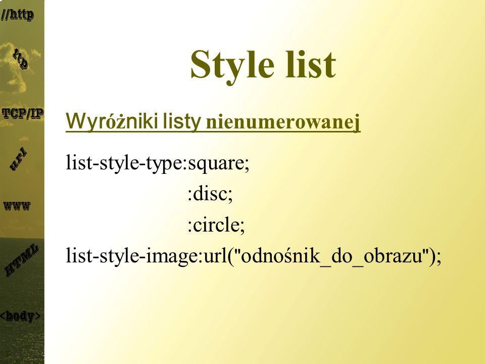 Style list Wyróżniki listy nienumerowanej list-style-type:square;