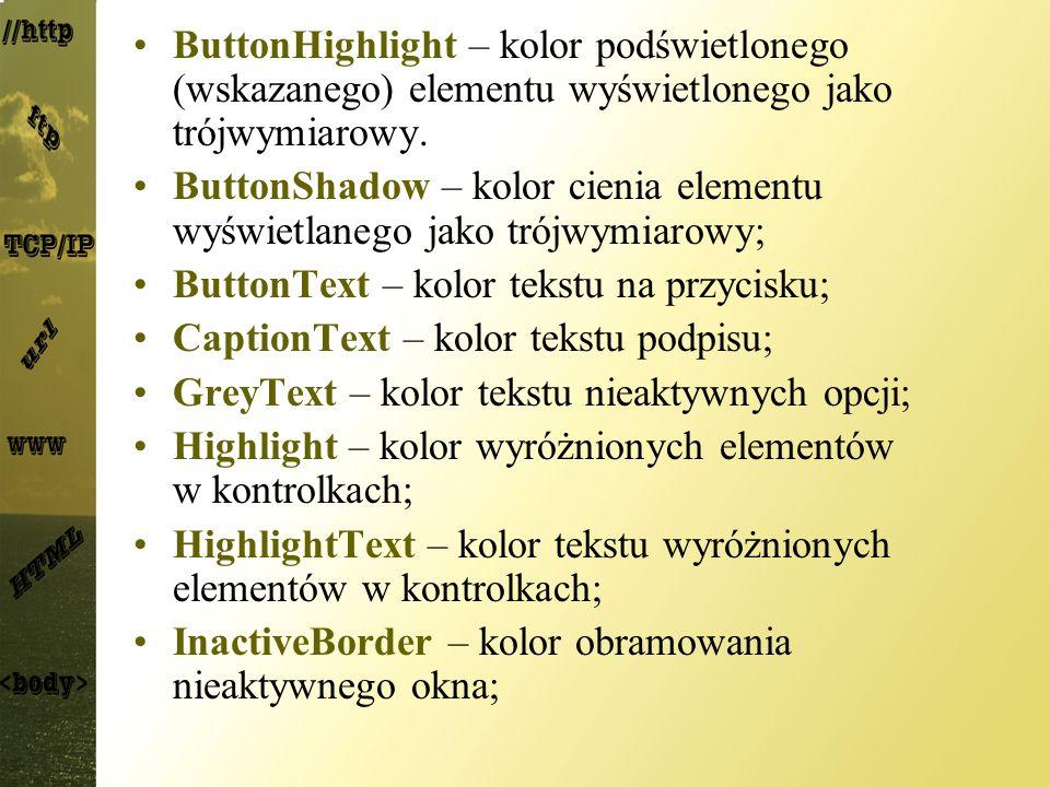 ButtonHighlight – kolor podświetlonego (wskazanego) elementu wyświetlonego jako trójwymiarowy.