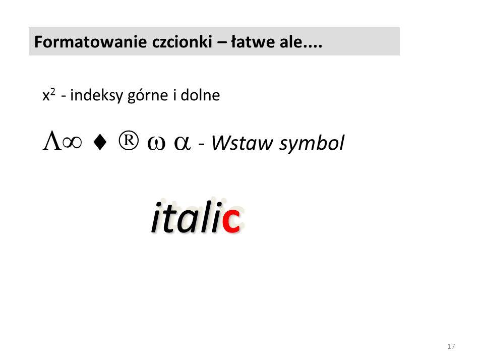 italic      - Wstaw symbol Formatowanie czcionki – łatwe ale....