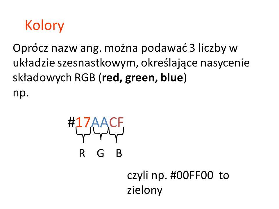 Kolory Oprócz nazw ang. można podawać 3 liczby w układzie szesnastkowym, określające nasycenie składowych RGB (red, green, blue)