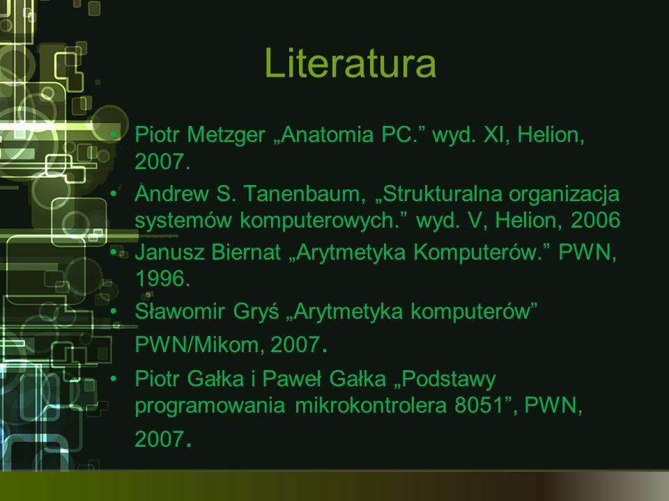 "Literatura Piotr Metzger ""Anatomia PC. wyd. XI, Helion, 2007."