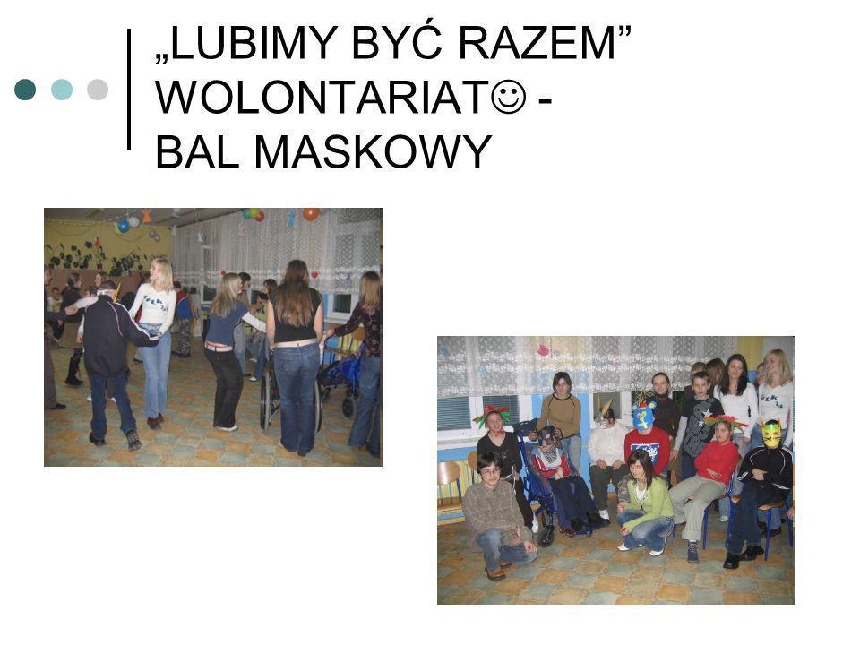 """""""LUBIMY BYĆ RAZEM WOLONTARIAT - BAL MASKOWY"""