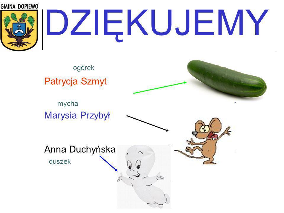 DZIĘKUJEMY Patrycja Szmyt Marysia Przybył Anna Duchyńska