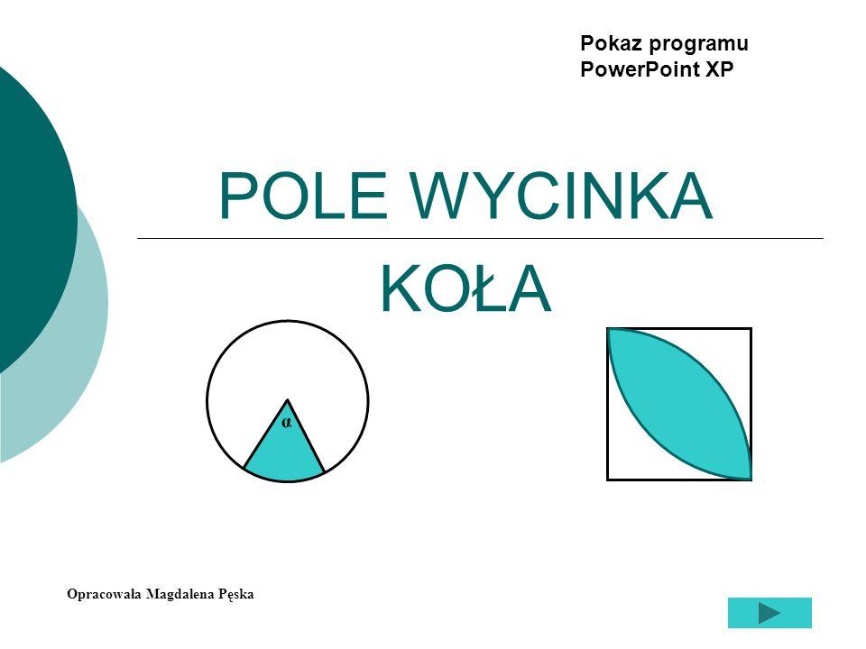 POLE WYCINKA KOŁA Pokaz programu PowerPoint XP α