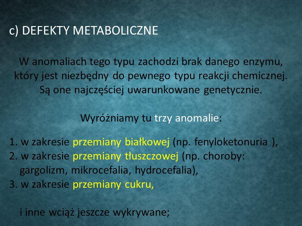c) DEFEKTY METABOLICZNE