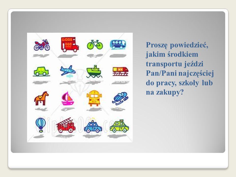 Proszę powiedzieć, jakim środkiem transportu jeździ Pan/Pani najczęściej do pracy, szkoły lub na zakupy