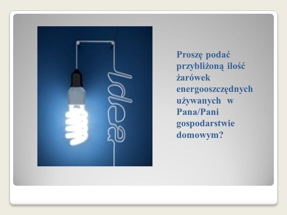 Proszę podać przybliżoną ilość żarówek energooszczędnych używanych w Pana/Pani gospodarstwie domowym