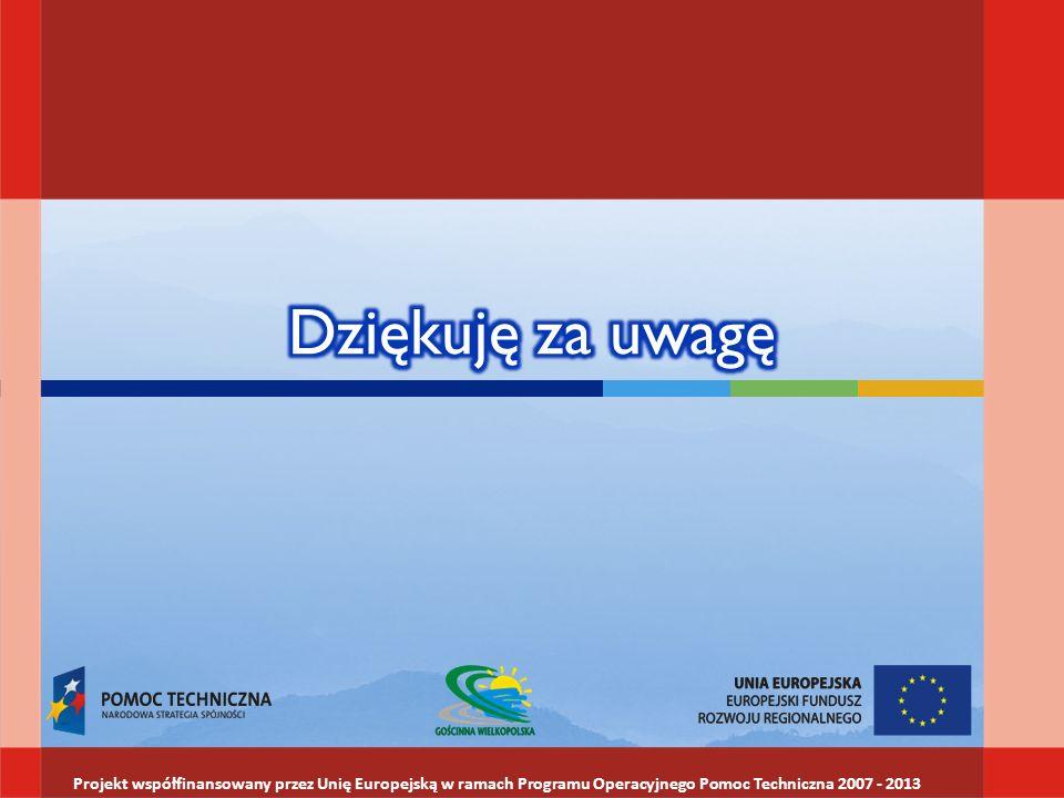 Dziękuję za uwagę Projekt współfinansowany przez Unię Europejską w ramach Programu Operacyjnego Pomoc Techniczna 2007 - 2013.