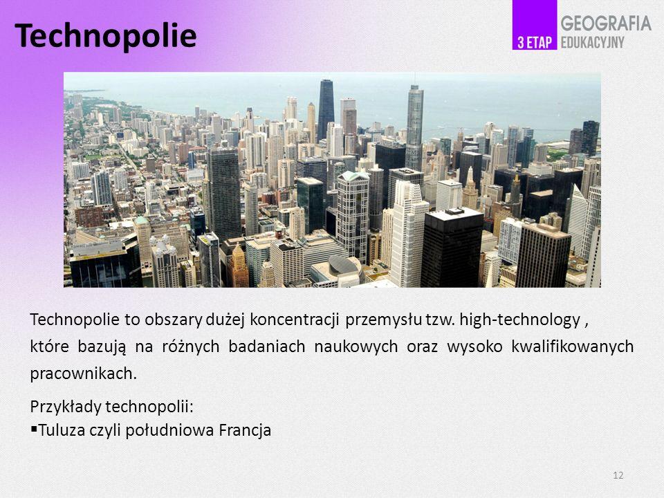Technopolie Technopolie to obszary dużej koncentracji przemysłu tzw. high-technology ,