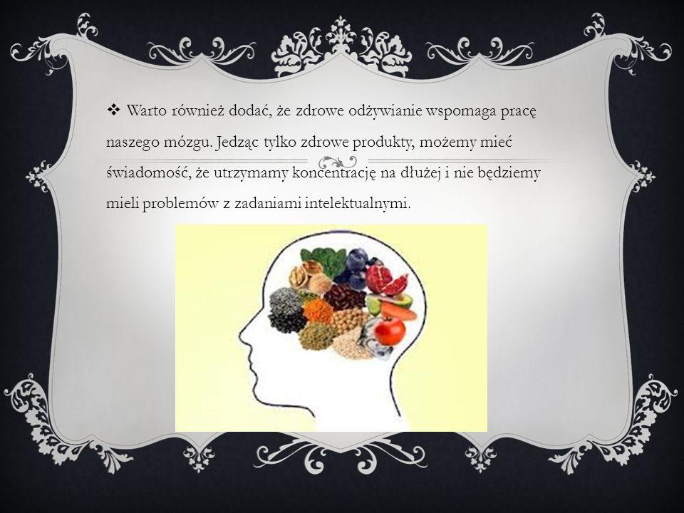 Warto również dodać, że zdrowe odżywianie wspomaga pracę naszego mózgu