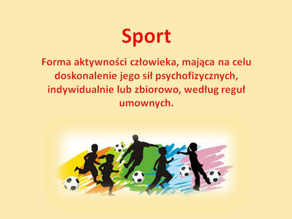 Sport Forma aktywności człowieka, mająca na celu doskonalenie jego sił psychofizycznych, indywidualnie lub zbiorowo, według reguł umownych.