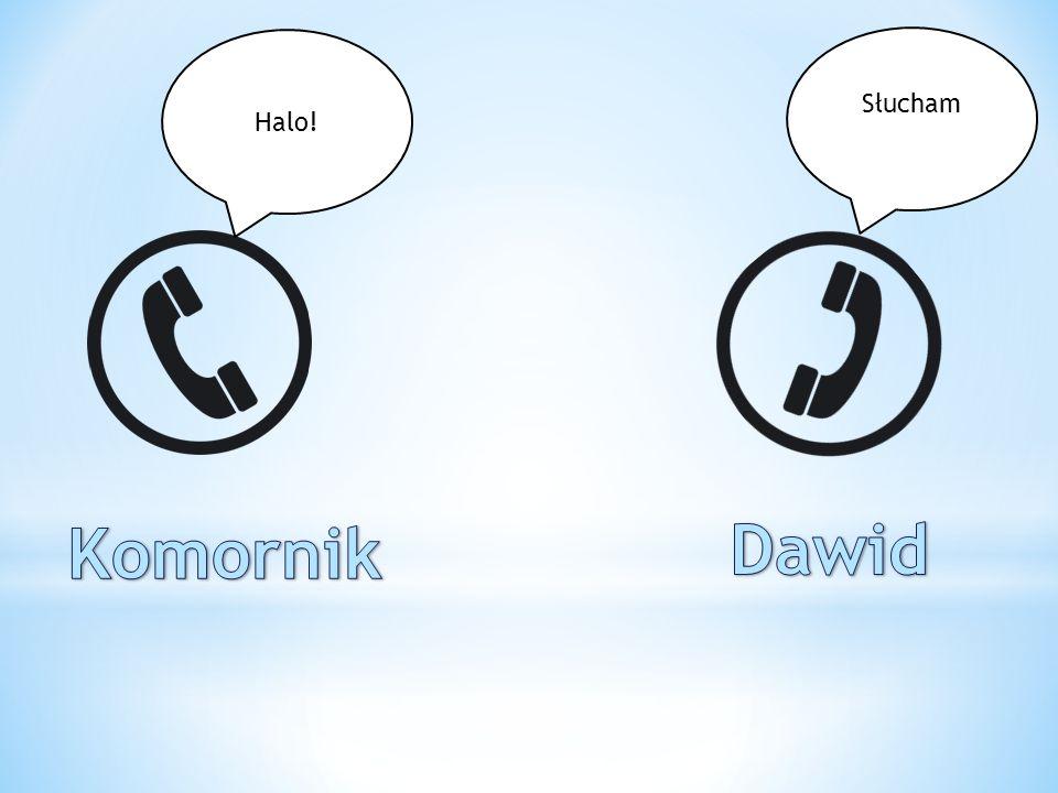 Halo! Słucham Komornik Dawid