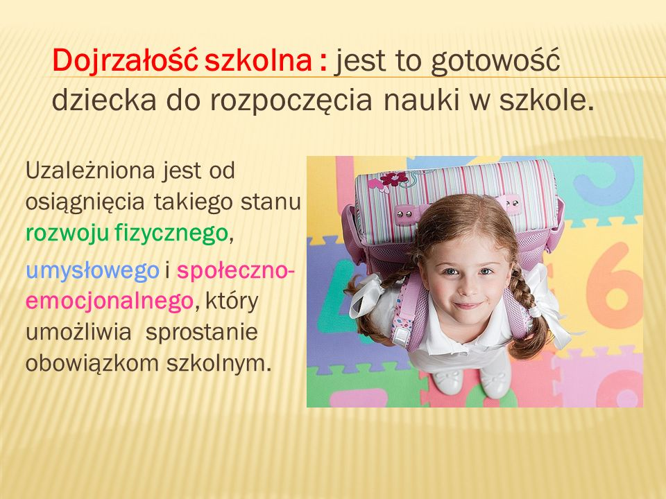 Dojrzałość szkolna : jest to gotowość dziecka do rozpoczęcia nauki w szkole.
