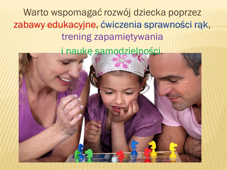 Warto wspomagać rozwój dziecka poprzez zabawy edukacyjne, ćwiczenia sprawności rąk, trening zapamiętywania i naukę samodzielności.