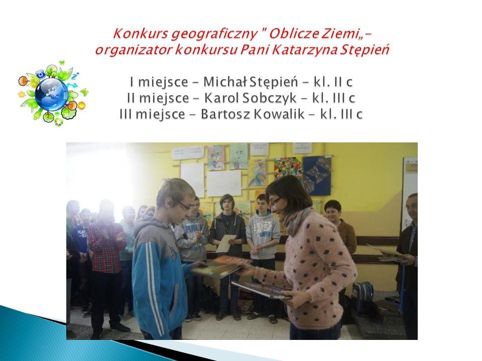 """Konkurs geograficzny Oblicze Ziemi""""- organizator konkursu Pani Katarzyna Stępień I miejsce - Michał Stępień - kl."""