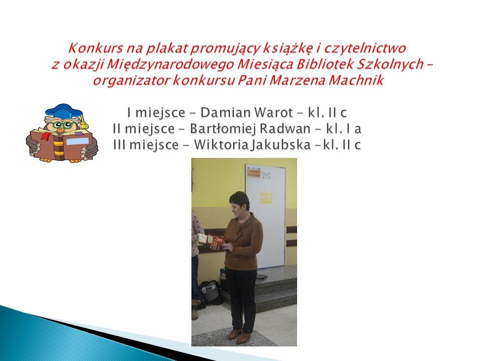 Konkurs na plakat promujący książkę i czytelnictwo z okazji Międzynarodowego Miesiąca Bibliotek Szkolnych – organizator konkursu Pani Marzena Machnik I miejsce - Damian Warot - kl.