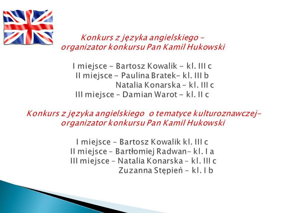 Konkurs z języka angielskiego - organizator konkursu Pan Kamil Hukowski I miejsce - Bartosz Kowalik - kl.