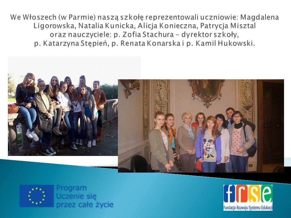 We Włoszech (w Parmie) naszą szkołę reprezentowali uczniowie: Magdalena Ligorowska, Natalia Kunicka, Alicja Konieczna, Patrycja Misztal oraz nauczyciele: p.