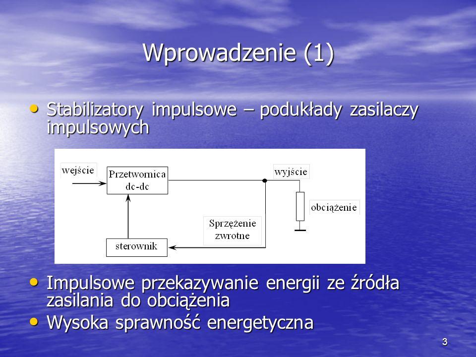 Wprowadzenie (1) Stabilizatory impulsowe – podukłady zasilaczy impulsowych. Impulsowe przekazywanie energii ze źródła zasilania do obciążenia.