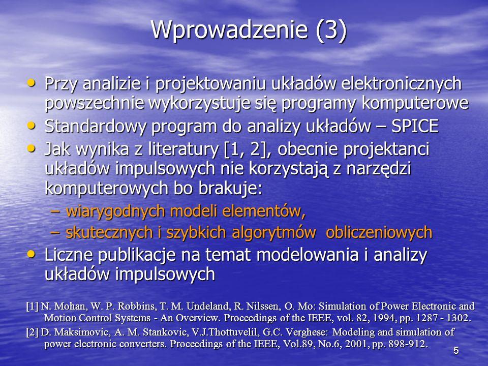 Wprowadzenie (3) Przy analizie i projektowaniu układów elektronicznych powszechnie wykorzystuje się programy komputerowe.