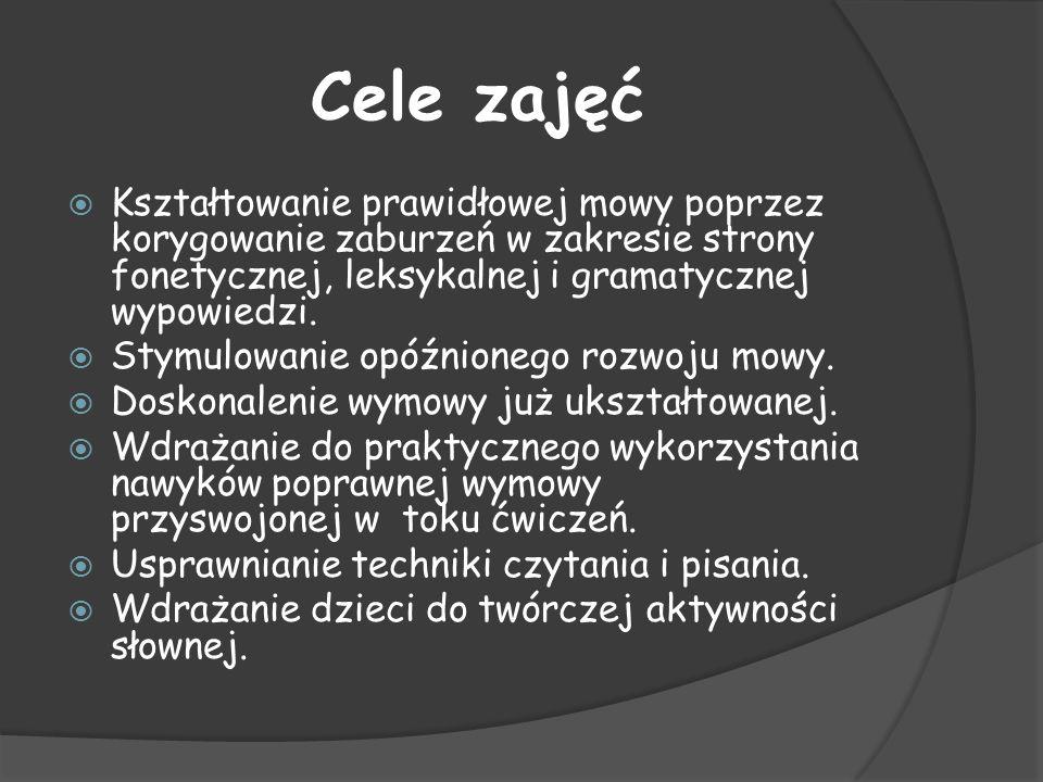 Cele zajęć Kształtowanie prawidłowej mowy poprzez korygowanie zaburzeń w zakresie strony fonetycznej, leksykalnej i gramatycznej wypowiedzi.