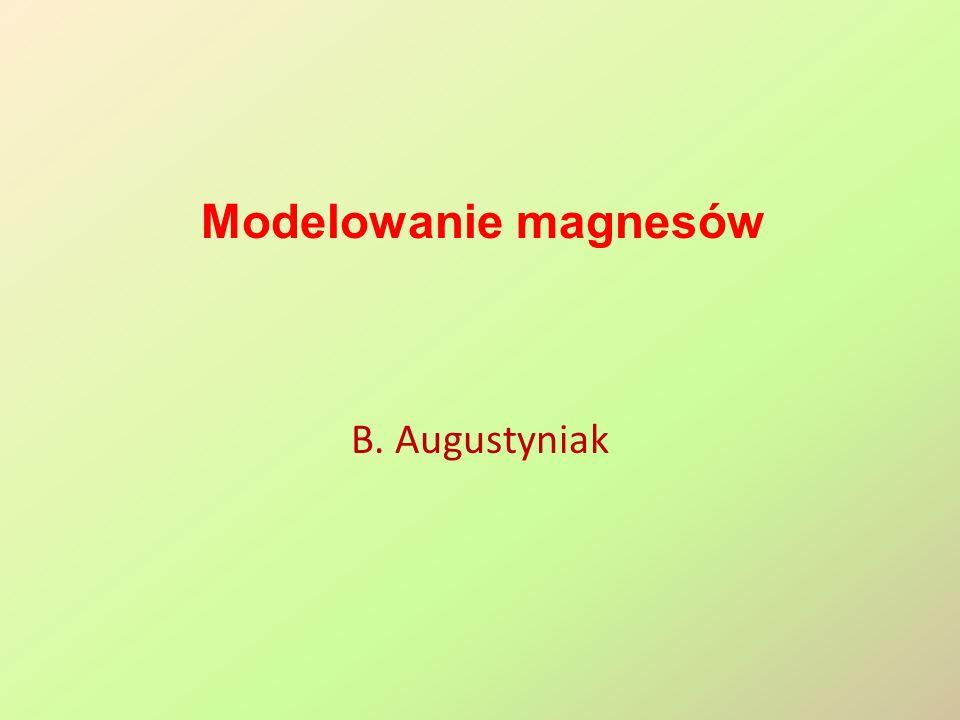 Modelowanie magnesów B. Augustyniak