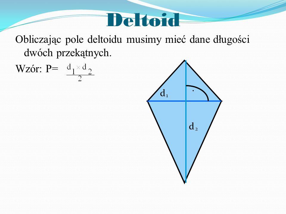 Deltoid Obliczając pole deltoidu musimy mieć dane długości dwóch przekątnych. Wzór: P= d 1 2 .