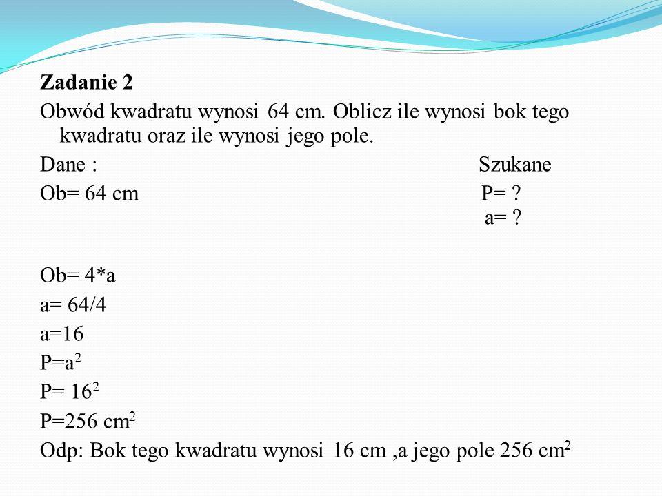 Zadanie 2 Obwód kwadratu wynosi 64 cm