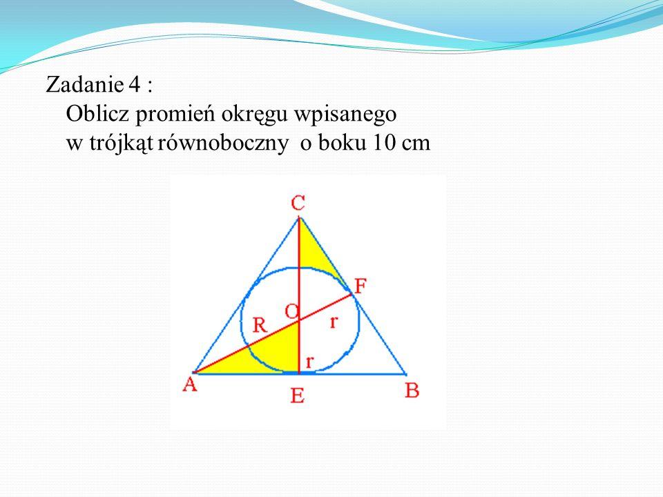 Zadanie 4 : Oblicz promień okręgu wpisanego w trójkąt równoboczny o boku 10 cm